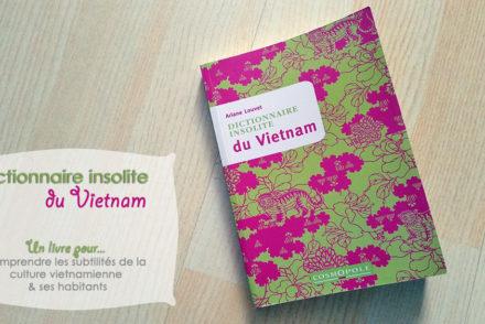 Dictionnaire insolite du Vietnam, Ariane Louvet, Editions Cosmopole